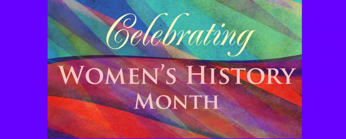 March – Celebrating Women's History Month